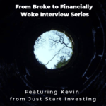 From Broke to Financially Woke Interview Series – Just Start Investing