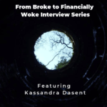 From Broke to Financially Woke Interview Series – Kassandra Dasent