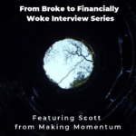 From Broke to Financially Woke Interview Series – Making Momentum