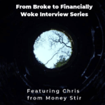 From Broke to Financially Woke Interview Series - Money Stir