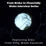 From Broke to Financially Woke Interview Series – Fifty Week Vacation