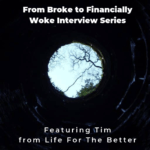 From Broke to Financially Woke Interview Series – Life For the Better